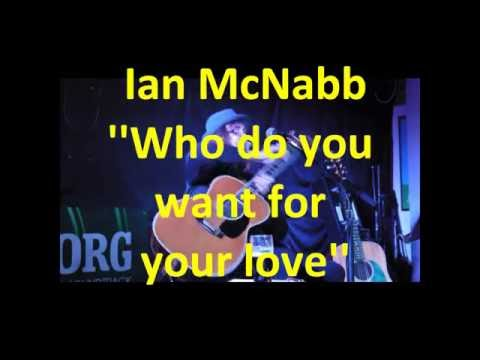 Ian Mcnabb - Who Do You Want For Your Love