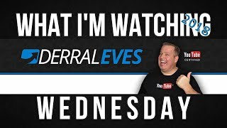 Derral Eves - What I'm Watching Wednesday Ep. 13