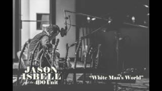 Jason Isbell White Man's World