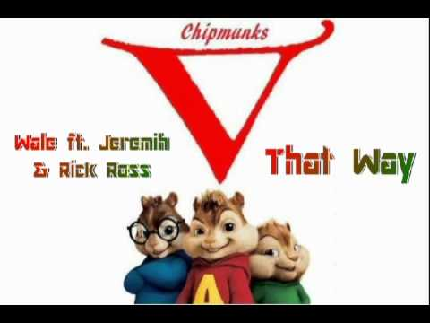 Wale ft. Jeremih & Rick Ross - That Way (Chipmunks Version)