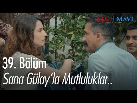Sana Gülay'la mutluluklar diliyorum - Aşk ve Mavi 39. Bölüm