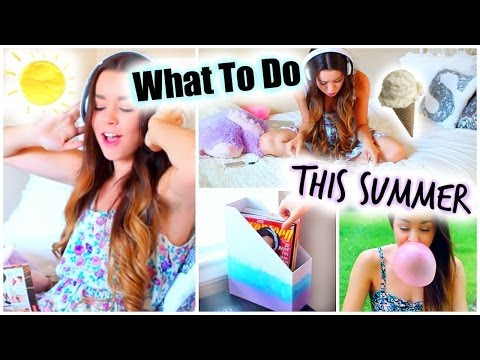 What To Do This Summer When Bored!