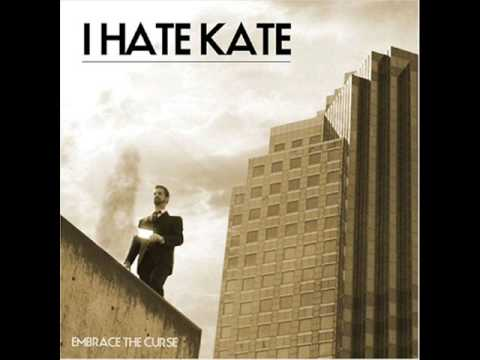 I Hate Kate - Its Always Better