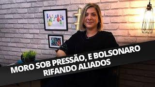 MORO SOB PRESSÃO, E BOLSONARO RIFANDO ALIADOS