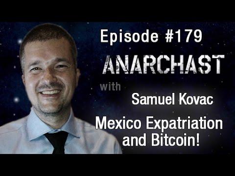 Anarchast Ep. 179 Samuel Kovac: Mexico Expatriation and Bitcoin!