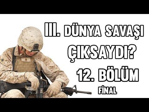 III. Dünya Savaşı Çıksaydı? (12. Bölüm) (FİNAL)