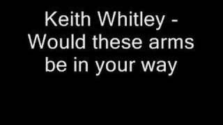 Watch Keith Whitley Would These Arms Be In Your Way video