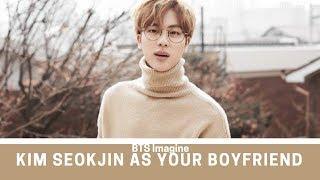 BTS Imagine: Kim Seokjin as your boyfriend