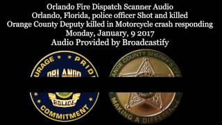 Orlando Fire Dispatch Scanner Audio Orlando officer shot killed Orange Deputy killed in crash