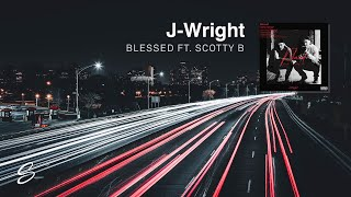 J-Wright - Blessed (ft. Scotty B) (Prod. Kontrabandz)