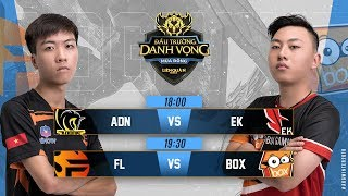 ADN vs EK | FL vs BOX - Ngày 4 tuần 4  - Đấu Trường Danh Vọng Mùa Đông 2018