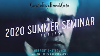 Carpatho-Rusyn Research Center Summer Seminars: Gregory Zhatkovych by Prof. Dr. Paul Robert Magocsi