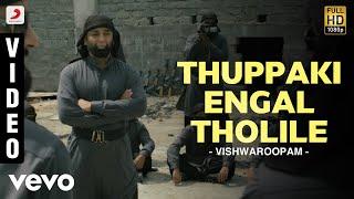 Thuppakki - Vishwaroopam - Thuppaki Engal Tholile Full Video