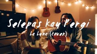 Download Lagu Selepas Kau Pergi - La Luna (cover) by The Macarons Project Gratis STAFABAND