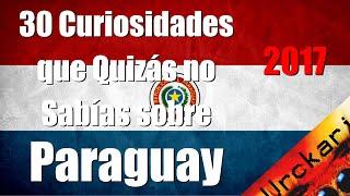 30 Cosas que Quizás no Sabías de Paraguay