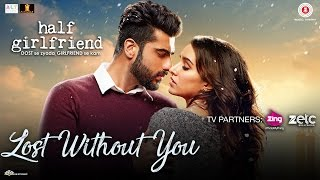 Lost Without You - Half Girlfriend | Arjun K & Shraddha K | Ami Mishra & Anushka Shahaney