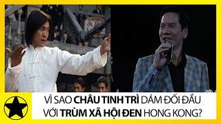 Vì Sao Châu Tinh Trì Lại Dám Đối Đầu Với Ông Trùm Xã Hội Đen Hong Kong?