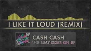 Cash Cash - I Like It Loud (Remix)
