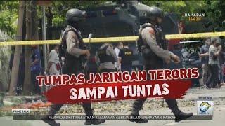 Tumpas Jaringan Teroris Sampai Tuntas