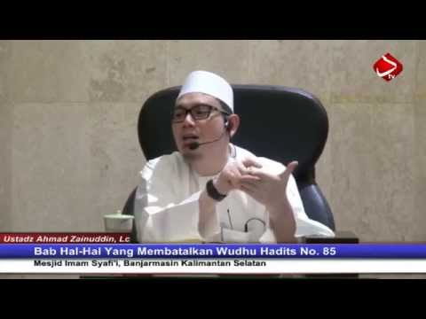 Bab Hal-Hal Yang Membatalkan Wudhu Hadits No. 85 - 92 - Ustadz Ahmad Zainuddin, Lc