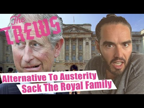 Alternative To Austerity - Sack The Royal Family Russell Brand The Trews (E326)
