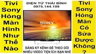 Cách Kiểm Tra Tivi Sony Hỏng Màn Hình Cơ Bản Ai Cũng Làm Được