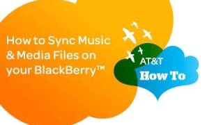 How to Sync Music & Media Files on your BlackBerry™: AT&T How To Video Series for BlackBerry™