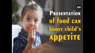 Presentation of food can boost child's appetite - #Health News