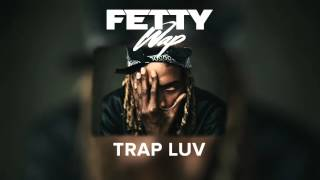 Fetty Wap - Trap Luv [Audio Only]