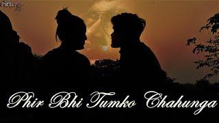 Phir bhi tumko chahunga [Half Girlfriend]    Arijit Singh    Story based Cover Version