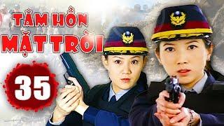 Tâm Hồn Mặt Trời - Tập 35   Phim Hình Sự Trung Quốc Hay Nhất 2018 - Thuyết Minh