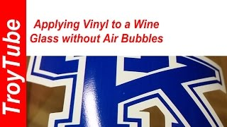 Applying Vinyl to a Wine Glass with No Air Bubbles