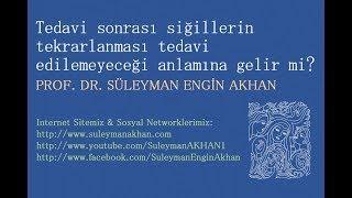 Siğillerin tekrarlanması tedavi edilemeyeceği anlamına gelir mi?- Prof. Dr. Süleyman Engin Akhan