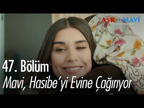 Mavi, Hasibe'yi evine çağırıyor - Aşk ve Mavi 47. Bölüm