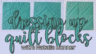 Dressing Up Quilt Blocks-With Natalia Bonner