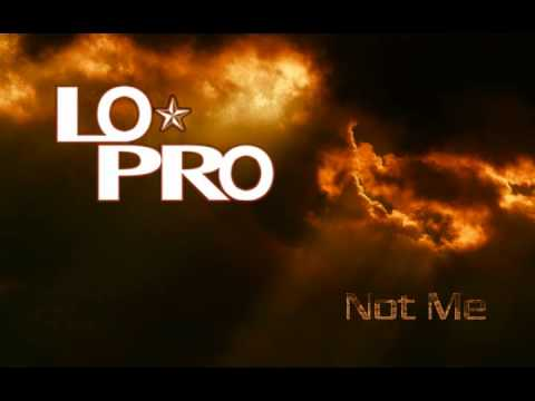 Lo-pro - Not Me