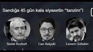 """Açık Oturum (177): Levent Gültekin, Sedat Bozkurt & Can Selçuki ile seçime doğru siyasetin """"tanzim""""i"""