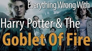 Everything Wrong With Harry Potter & The Goblet Of Fire