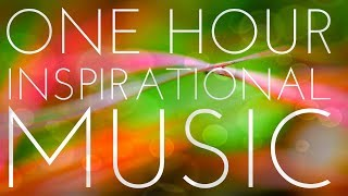 One Hour Of Light And Positive Inspirational Music - Uplifting Instrumental Background Music