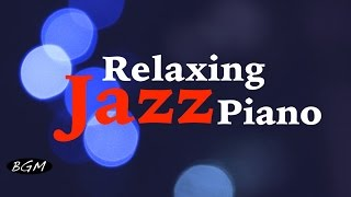 Jazz Piano - Relaxing Piano Instrumental Music For Study,Work,Sleep - Background Music