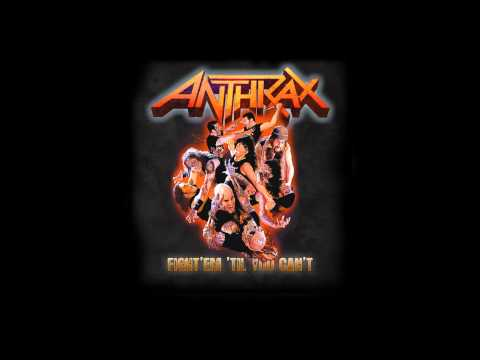 Anthrax - Fight Em Til You Cant