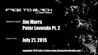 Ep. 291 FADE to BLACK Jimmy Church w/ Jim Marrs, Peter Levenda p2, UFO NWO agenda LIVE on air