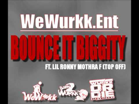 Bounce It Biggity - Wewurkk Ft. Lil Ronny Mothaf (xclusive) video