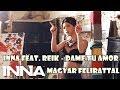 INNA feat. Reik - Dame tu amor (magyar)