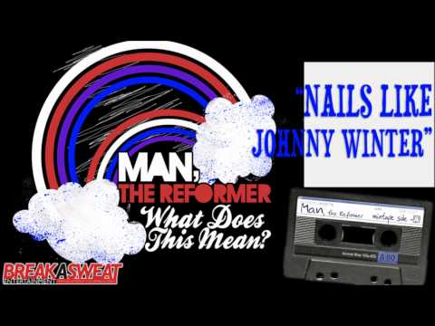 Man The Reformer - Nails Like Johnny Winter