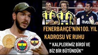 Samet Güzel Fenerbahçe'nin 100. Yıl Ruhunu ve Kadrosunu Anlatıyor - Fenerbahçe Hikayeleri