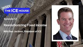 Episode 57: Revolutionizing Fixed Income with Ben Jackson, President of ICE