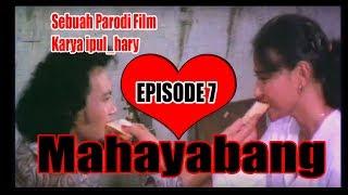 MAHAYABANG EPS 7 (PARODI FILM BERKELANA)