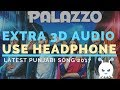 Palazzo - Kulwinder Billa | Himanshi Khurana | EXTRA 3D AUDIO | USE HEADPHONES | New Punjabi Songs👾
