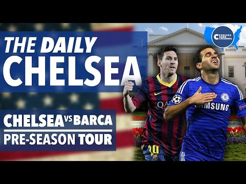 CHELSEA FC vs BARCELONA PREVIEW! - The Daily Chelsea - US Pre-Season Tour